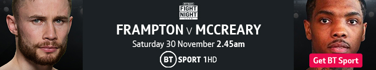 Join now to watch Frampton v McCreary on BT Sport